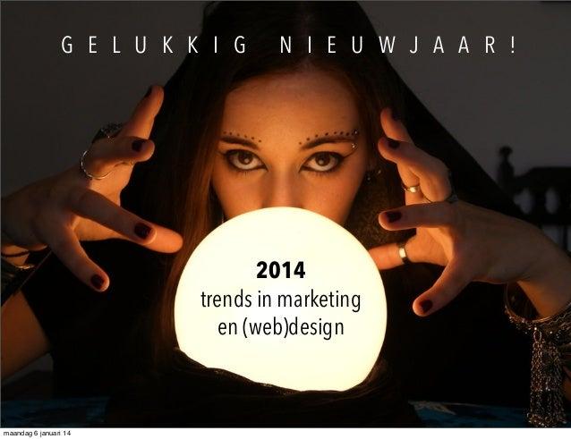 G E L U K K I G  N I E U W J A A R !  2014 trends in marketing en (web)design  maandag 6 januari 14