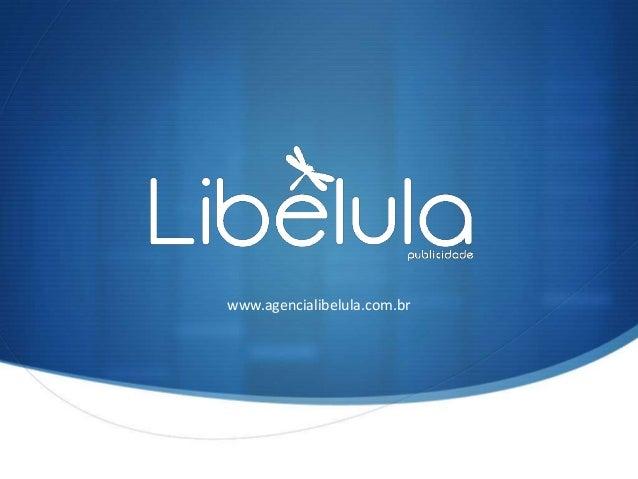 www.agencialibelula.com.br  S