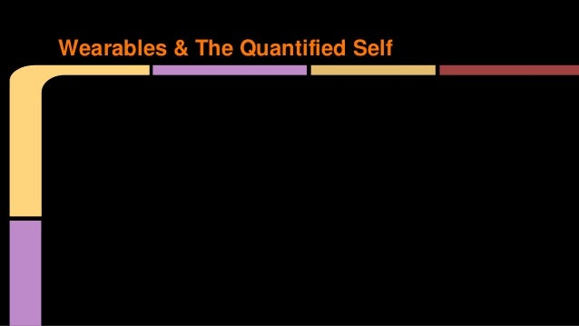 Wearables & The Quantified Self