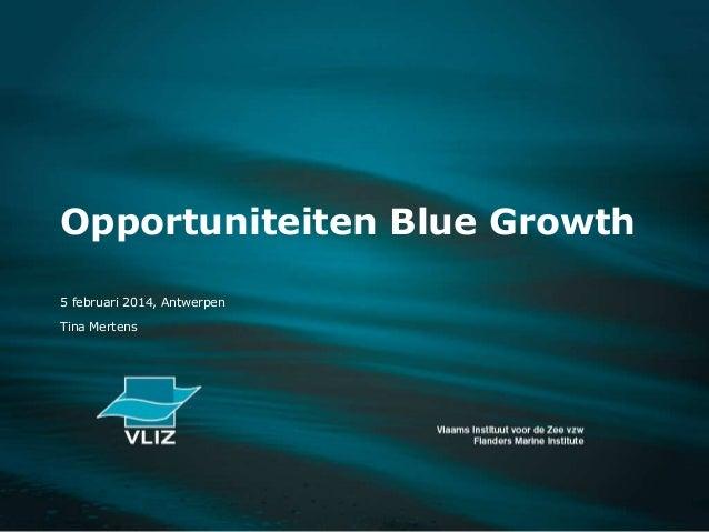 Opportuniteiten Blue Growth 5 februari 2014, Antwerpen  Tina Mertens