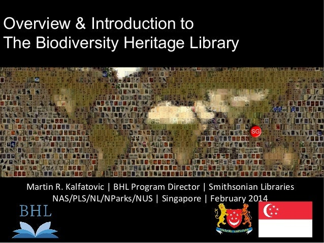 Overview & Introduction to The Biodiversity Heritage Library  Martin R. Kalfatovic | BHL Program Director | Smithsonian Li...