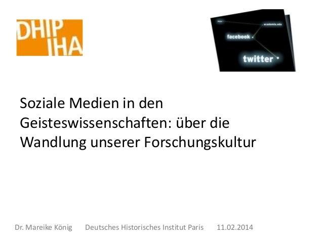 Soziale Medien in den Geisteswissenschaften: über die Wandlung unserer Forschungskultur  Dr. Mareike König  Deutsches Hist...
