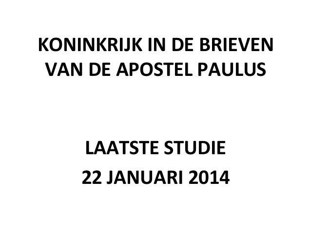 KONINKRIJK  IN  DE  BRIEVEN   VAN  DE  APOSTEL  PAULUS    LAATSTE  STUDIE   22  JANUARI  2014