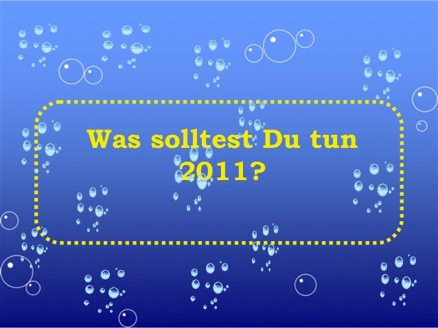 Was solltest Du tun 2011?