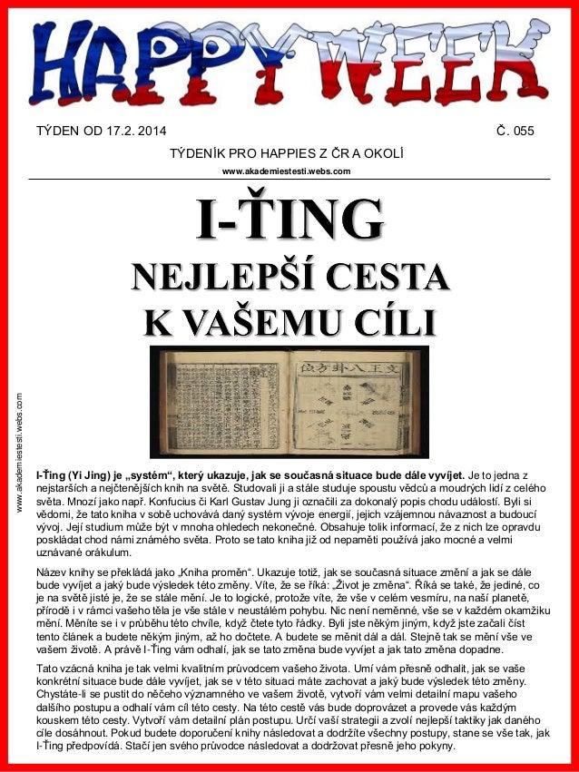 TÝDEN OD 17.2. 2014  Č. 055 TÝDENÍK PRO HAPPIES Z ČR A OKOLÍ  www.akademiestesti.webs.com  www.akademiestesti.webs.com  I-...