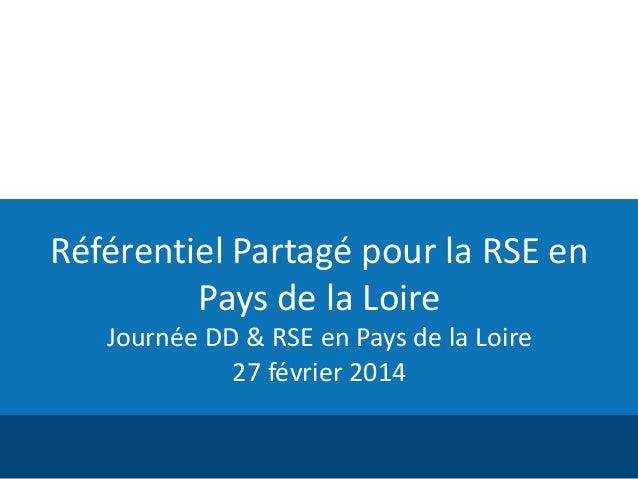 Référentiel Partagé pour la RSE en Pays de la Loire Journée DD & RSE en Pays de la Loire 27 février 2014
