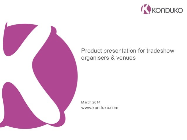 Product presentation for tradeshow organisers & venues March 2014 www.konduko.com