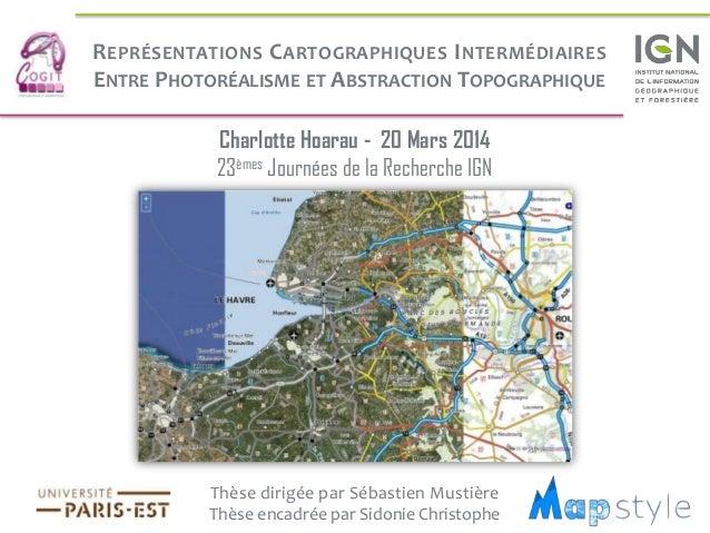 REPRÉSENTATIONS CARTOGRAPHIQUES INTERMÉDIAIRES ENTRE PHOTORÉALISME ET ABSTRACTION TOPOGRAPHIQUE Thèse dirigée par Sébastie...