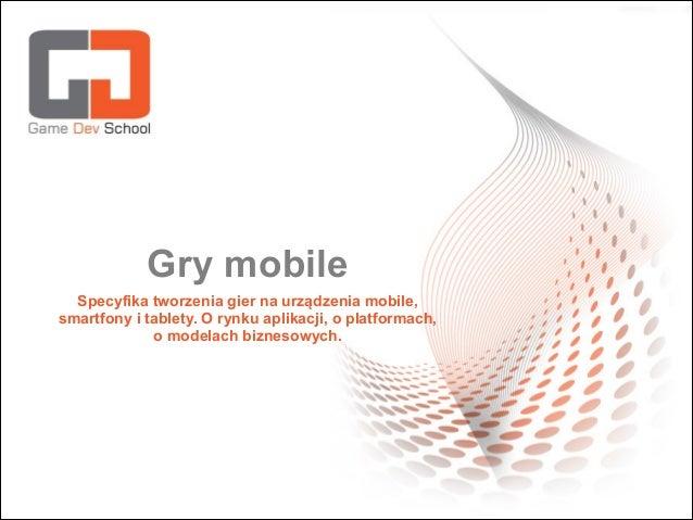 Gry mobile Specyfika tworzenia gier na urządzenia mobile, smartfony i tablety. O rynku aplikacji, o platformach, o modelac...