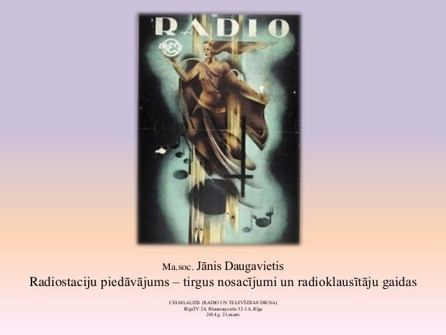 Ma.soc. Jānis Daugavietis Radiostaciju piedāvājums – tirgus nosacījumi un radioklausītāju gaidas CELMLAUZIS (RADIO UN TELE...