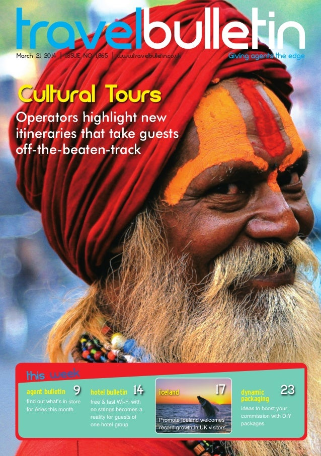 Operators highlight new itineraries that take guests off-the-beaten-track Cultural Tours March 21 2014 | ISSUE NO 1,865 | ...
