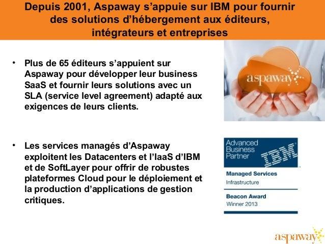 Depuis 2001, Aspaway s'appuie sur IBM pour fournir des solutions d'hébergement aux éditeurs, intégrateurs et entreprises •...
