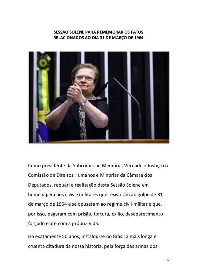 1 SESSÃO SOLENE PARA REMEMORAR OS FATOS RELACIONADOS AO DIA 31 DE MARÇO DE 1964 Como presidente da Subcomissão Memória, Ve...