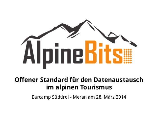 Offener Standard für den Datenaustausch im alpinen Tourismus Barcamp Südtirol - Meran am 28. März 2014