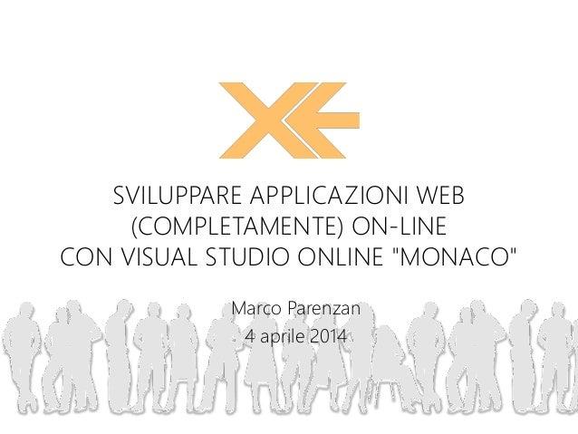 """Marco Parenzan 4 aprile 2014 SVILUPPARE APPLICAZIONI WEB (COMPLETAMENTE) ON-LINE CON VISUAL STUDIO ONLINE """"MONACO"""""""