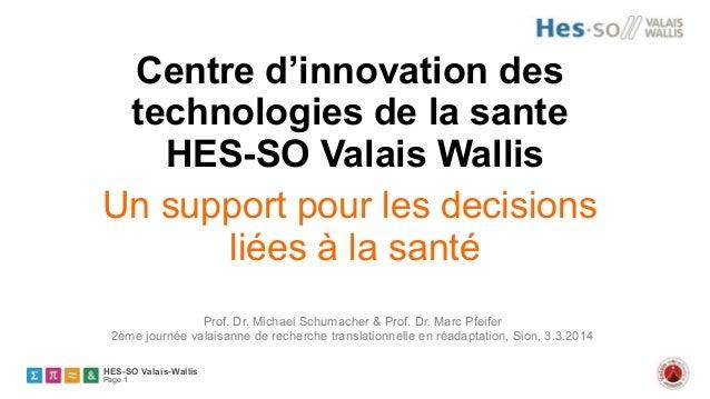 HES-SO Valais-Wallis Page 1 Centre d'innovation des technologies de la sante HES-SO Valais Wallis Un support pour les deci...