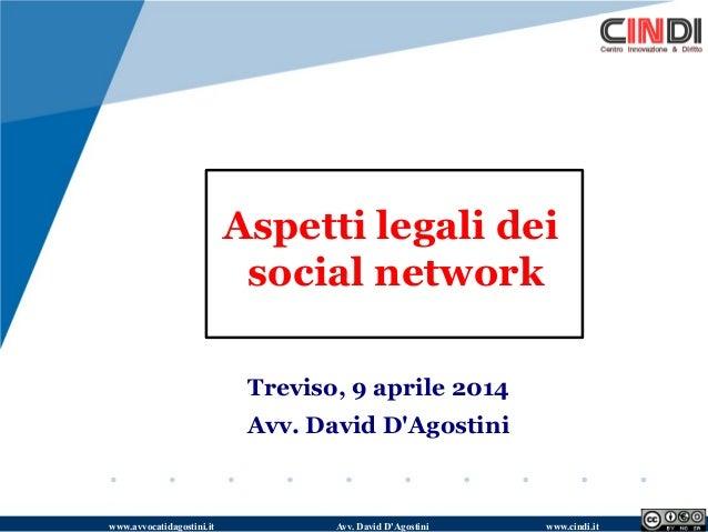 www.avvocatidagostini.it Avv. David D'Agostini www.cindi.it Aspetti legali dei social network Treviso, 9 aprile 2014 Avv. ...