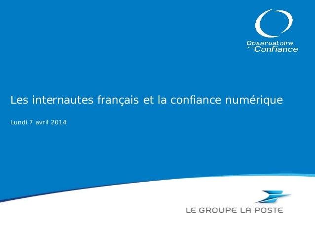 Les internautes français et la confiance numérique Lundi 7 avril 2014