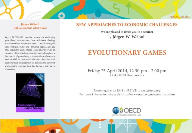 NEW APPROACHES TO ECONOMIC CHALLENGES We are pleased to invite you to a seminar by Jörgen W. Weibull EVOLUTIONARY GAMES Fr...
