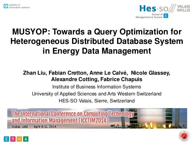 MUSYOP: Towards a Query Optimization for Heterogeneous Distributed Database System in Energy Data Management Zhan Liu, Fab...