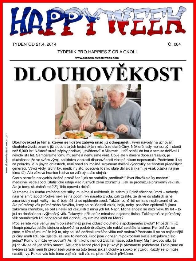 www.akademiestesti.webs.com TÝDEN OD 21.4. 2014 Č. 064 TÝDENÍK PRO HAPPIES Z ČR A OKOLÍ www.akademiestesti.webs.com Dlouho...