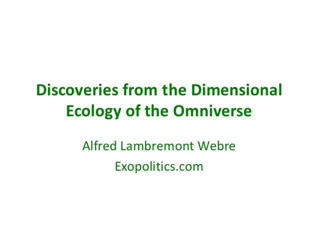 Discoveries from the Dimensional Ecology of the Omniverse Alfred Lambremont Webre Exopolitics.com