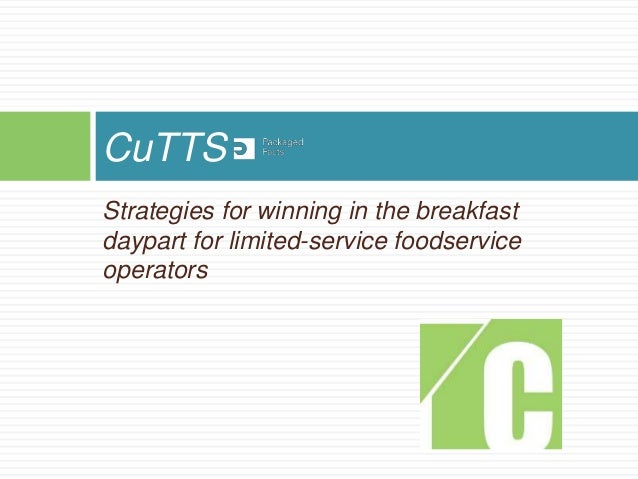 Strategies for winning in the breakfast daypart for limited-service foodservice operators CuTTS