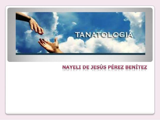 ¿Qué es?  El termino Tanatología deriva del griego thanatos que significa muerte y logos que significa estudio o tratado ...