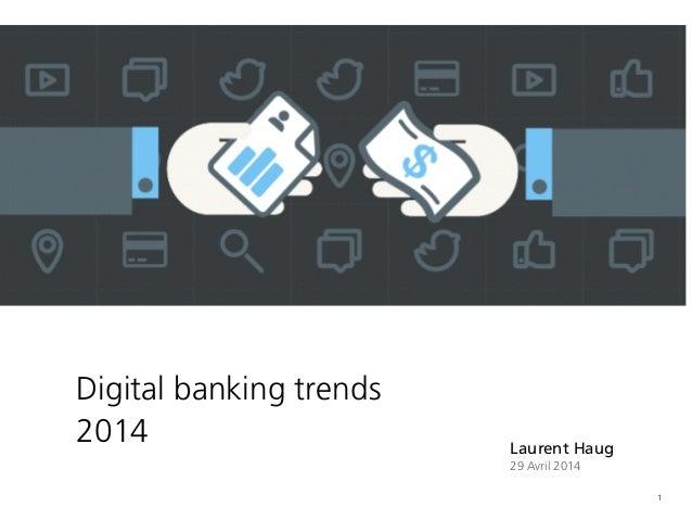 1 Digital banking trends 2014 Laurent Haug 29 Avril 2014