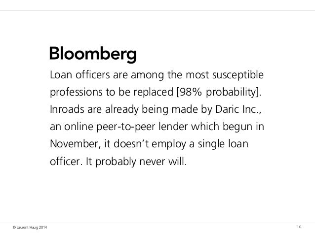 © Laurent Haug 2014 10 Loan officers are among the most susceptible professions to be replaced [98% probability]. Inroads ...