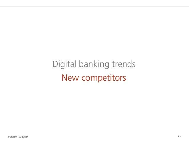 © Laurent Haug 2014 Digital banking trends New competitors 33