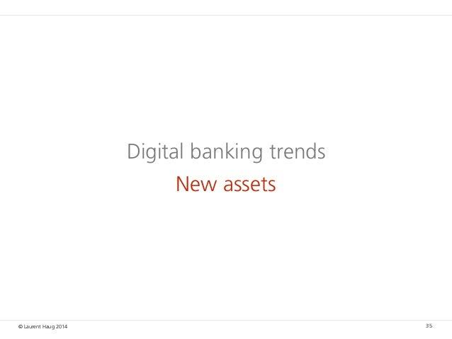 © Laurent Haug 2014 Digital banking trends New assets 35