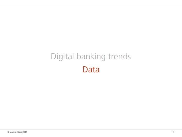© Laurent Haug 2014 Digital banking trends Data 9