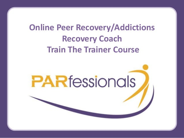Online Peer Recovery/Addictions Recovery Coach Train The Trainer Course