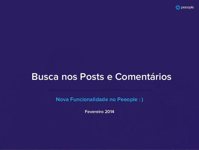 Nova Funcionalidade no Peeople : ) Busca nos Posts e Comentários Fevereiro 2014