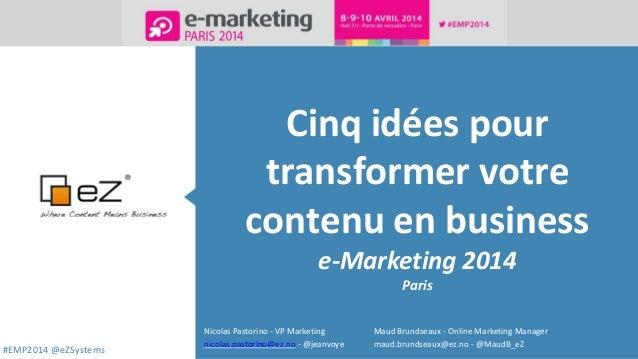 #EMP2014 @eZSystems Cinq idées pour transformer votre contenu en business e-Marketing 2014 Paris Nicolas Pastorino - VP Ma...