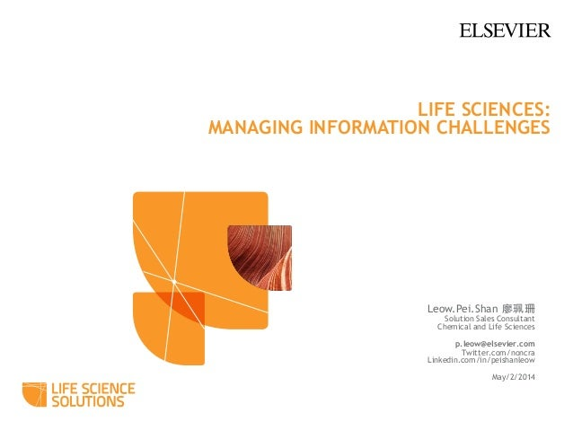 LIFE SCIENCES: MANAGING INFORMATION CHALLENGES Leow.Pei.Shan 廖珮珊 Solution Sales Consultant Chemical and Life Sciences p.le...
