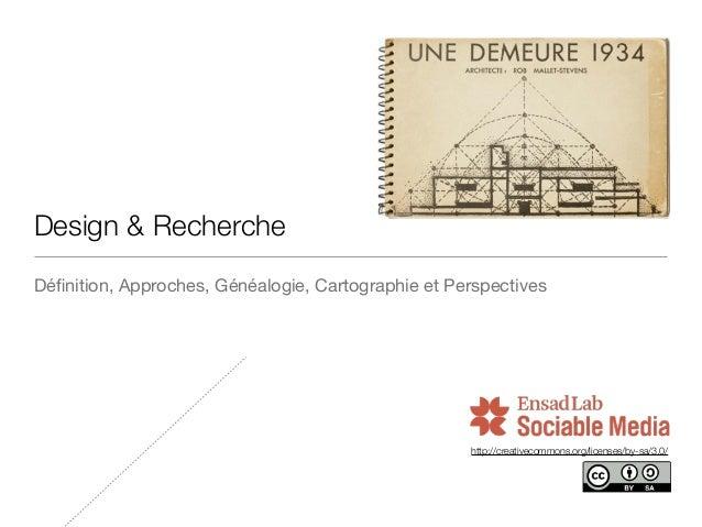http://creativecommons.org/licenses/by-sa/3.0/ Design & Recherche Définition, Approches, Généalogie, Cartographie et Perspe...