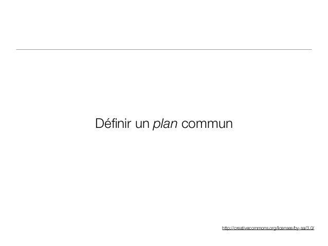 http://creativecommons.org/licenses/by-sa/3.0/ Définir un plan commun