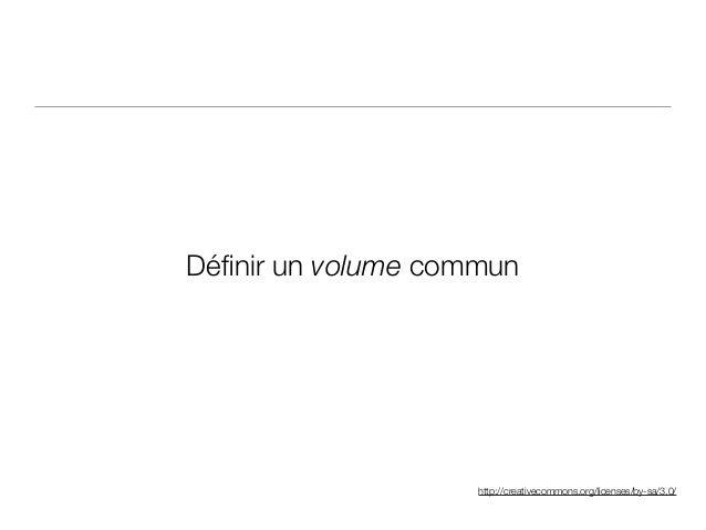 http://creativecommons.org/licenses/by-sa/3.0/ Définir un volume commun