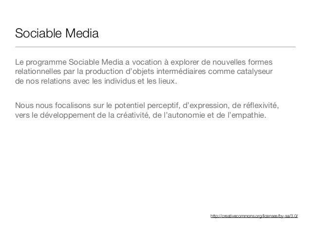 http://creativecommons.org/licenses/by-sa/3.0/ Sociable Media Le programme Sociable Media a vocation à explorer de nouvell...
