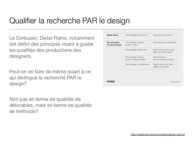 http://creativecommons.org/licenses/by-sa/3.0/ Qualifier la recherche PAR le design Le Corbusier, Dieter Rams, notamment on...