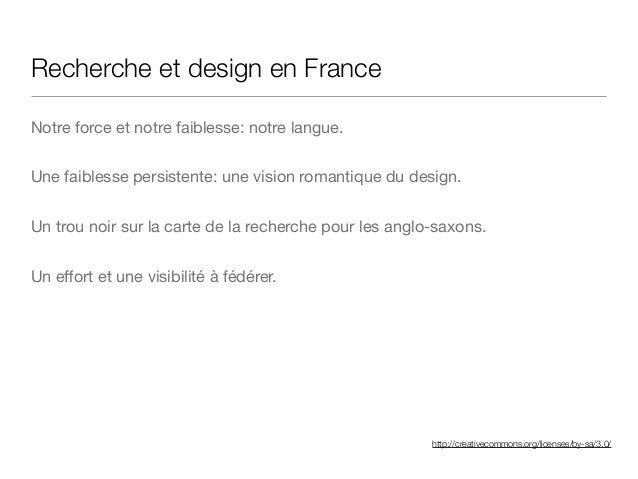 http://creativecommons.org/licenses/by-sa/3.0/ Recherche et design en France Notre force et notre faiblesse: notre langue....