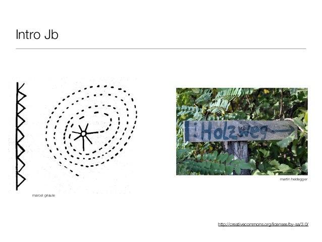 http://creativecommons.org/licenses/by-sa/3.0/ Intro Jb marcel griaule martin heidegger