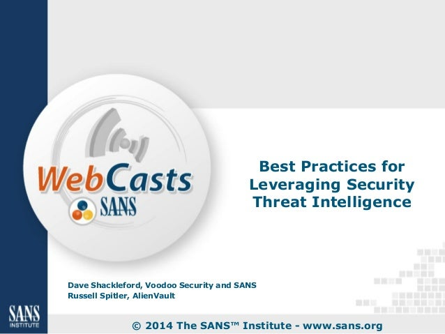 Best Practices for Leveraging Security Threat Intelligence Dave Shackleford, Voodoo Security and SANS Russell Spitler, Ali...