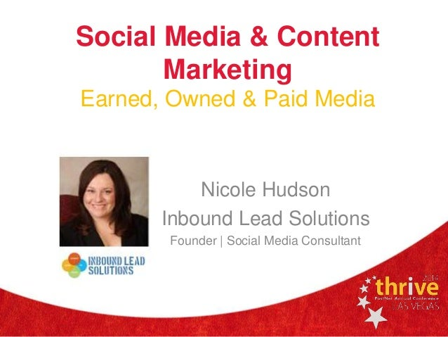 Social Media & Content Marketing Earned, Owned & Paid Media Nicole Hudson Inbound Lead Solutions Founder | Social Media Co...
