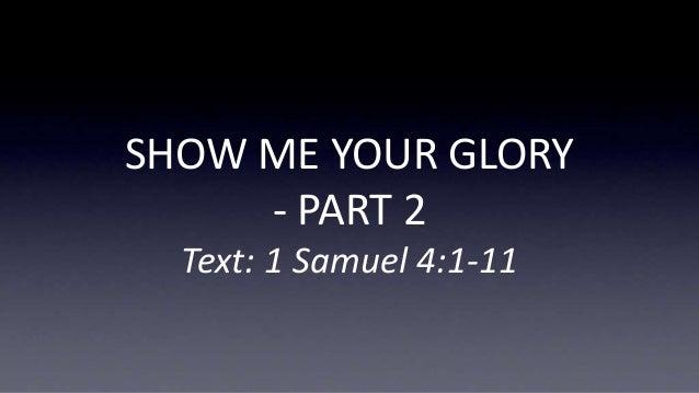 SHOW ME YOUR GLORY - PART 2 Text: 1 Samuel 4:1-11