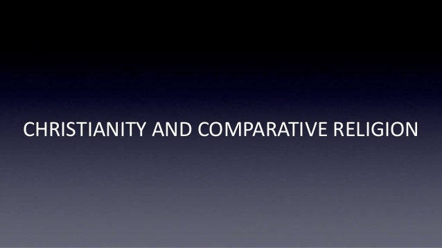 CHRISTIANITY AND COMPARATIVE RELIGION