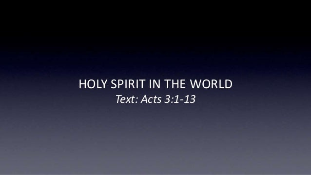 HOLY SPIRIT IN THE WORLD Text: Acts 3:1-13