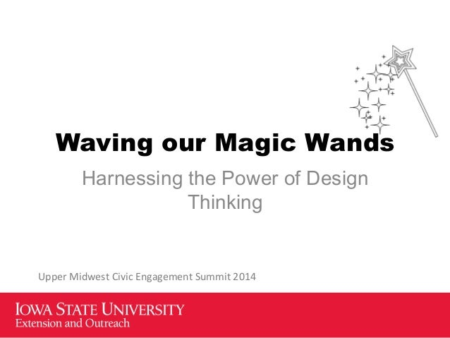 Waving our Magic Wands Harnessing the Power of Design Thinking Upper  Midwest  Civic  Engagement  Summit  2014 ...